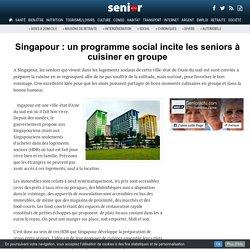 Singapour : un programme social incite les seniors à cuisiner en groupe