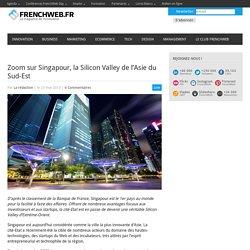 Zoom sur Singapour, la Silicon Valley de l'Asie du Sud-Est