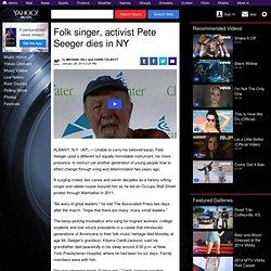 Folk singer, activist Pete Seeger dies in NY
