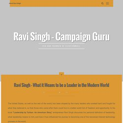 Ravi Singh – What it Means to be a Leader in the Modern World