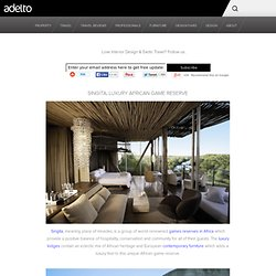 Singita, Luxury African Game Reserve | Luxury Property, Interior Design,...