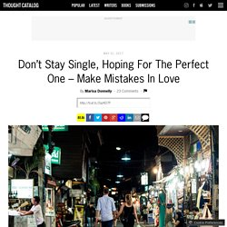 Don't Stay Single, Hoping For The Perfect One – Make Mistakes In Love