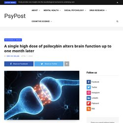 A single high dose of psilocybin alters brain function up to one month later