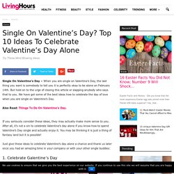 Single On Valentine's Day? Top 10 Ideas To Celebrate Valentine's Day Single