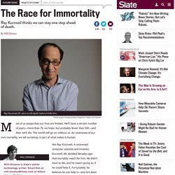 Ray Kurzweil's Singularity: What it's like to pursue immortality.