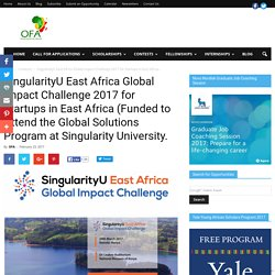 SingularityU East Africa Global Impact Challenge 2017 for Startups in East Africa (Funded to Attend the Global Solutions Program at Singularity University. – Scholarship