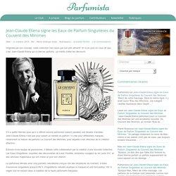 Jean-Claude Ellena signe les Eaux de Parfum Singulières du Couvent des Minimes