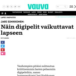 Jari Sinkkonen: Näin digipelit vaikuttavat lapseen