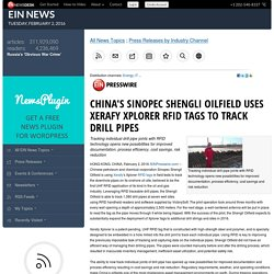 China's Sinopec Shengli Oilfield uses Xerafy Xplorer RFID Tags to Track Drill Pipes
