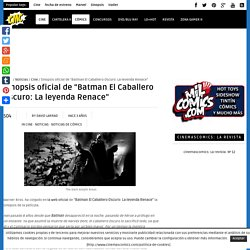 """Sinopsis oficial de """"Batman El Caballero Oscuro: La leyenda Renace"""""""