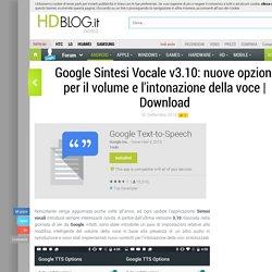 Google Sintesi Vocale v3.10: nuove opzioni per il volume e l'intonazione della voce