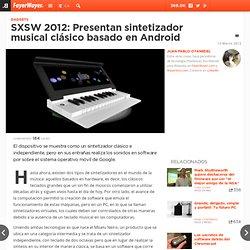 SXSW 2012: Presentan sintetizador musical clásico basado en Android