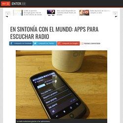 En sintonía con el mundo: apps para escuchar radio