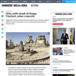 Siria, nelle strade di Raqqa Vincitori, mine e macerie