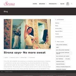 Sirona says- No more sweat - Sirona India - Every Woman's Travel & Hygiene Partner