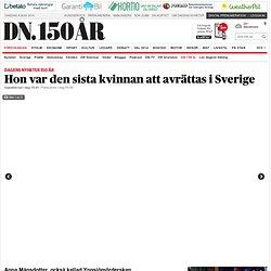 Hon var den sista kvinnan att avrättas i Sverige