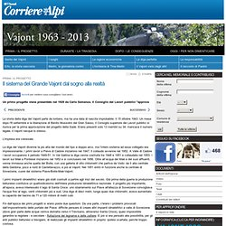 Il sistema del Grande Vajont dal sogno alla realtà - Vajont 1963-2013 - Corriere delle Alpi