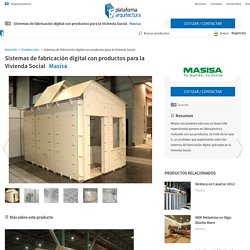Sistemas de fabricación digital con productos para la Vivienda Social de Masisa