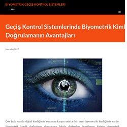Geçiş Kontrol Sistemlerinde Biyometrik Kimlik Doğrulamanın Avantajları
