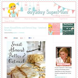 Sweet Almond Butter and Oatmeal Soap ~ Sisterhood Saturday - day2day SuperMom