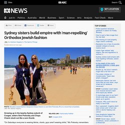 Sydney sisters build empire with 'man-repelling' Orthodox Jewish fashion - RN
