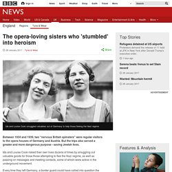 The opera-loving sisters who 'stumbled' into heroism