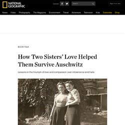 How Two Sisters' Love Helped Them Survive Auschwitz