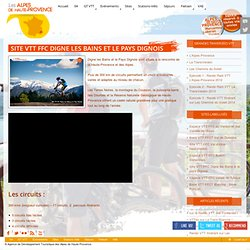 Site VTT FFC Digne les Bains et le pays Dignois « VTTez ! …dans les Alpes de Haute-Provence