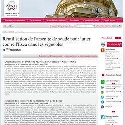 JO SENAT 14/06/06 Au sommaire: Question écrite n° 19665 Réutilisation de l'arsénite de soude pour lutter contre l'Esca dans les
