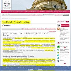 JO SENAT 07/09/17 Réponse à Question écrite n° 00821 de M. Jean-Noël Guérini (Bouches-du-Rhône - RDSE-R) Qualité de l'eau du robinet