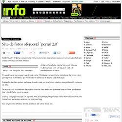 INFO Online - Site de fotos oferecerá ´pornô 2.0´ - (20/08/2007)