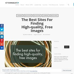 The best sites for finding high-quality, free images – ICTEvangelist