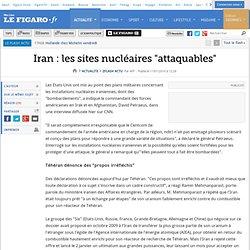 Flash actu : Iran : les sites nucléaires ''attaquabl