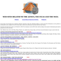 WEB SITES RELATED TO THE AZTECS, INCA AND MAYA