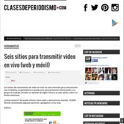 Seis sitios para transmitir video en vivo (web y móvil)