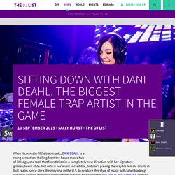 Sitting Down With Dani Deahl, The Biggest Female Trap Artist in The Game