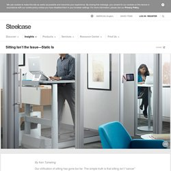 Sitting Isn't the Issue—Static Is – Steelcase