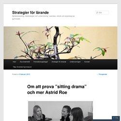 """Om att prova """"sitting drama"""" och mer Astrid Roe"""