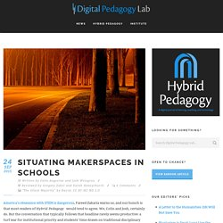 Situating Makerspaces in Schools - Hybrid Pedagogy