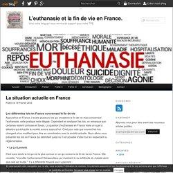 La situation actuelle en France - L'euthanasie et la fin de vie en France.