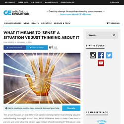 What It Means To 'Sense' A Situation Vs Just Thinking About It – Collective Evolution