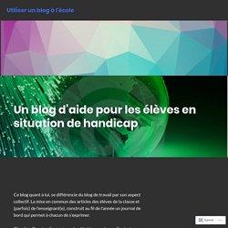Un blog d'aide pour les élèves en situation de handicap – Utiliser un blog à l'école