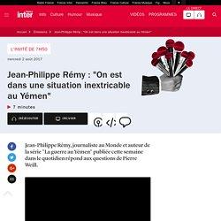 """Jean-Philippe Rémy : """"On est dans une situation inextricable au Yémen"""""""