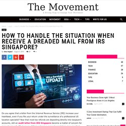 How To Handle The Situation When Receive A Dreaded Mail From IRS Singapore?