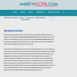 Situational Anxiety : Causes - Symptoms - Medications & Treatments