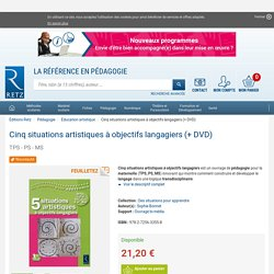 Cinq situations artistiques à objectifs langagiers (+ DVD) - TPS - PS - MS - Ouvrage bi-média