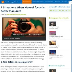 7 Situations When Manual focus is better than Auto - Digital Photography School