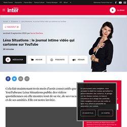 Léna Situations : le journal intime vidéo qui cartonne sur YouTube