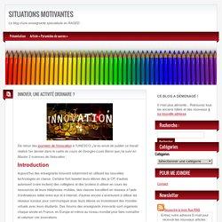 SITUATIONS MOTIVANTES » Blog Archive » INNOVER, UNE ACTIVITÉ ORDINAIRE ?
