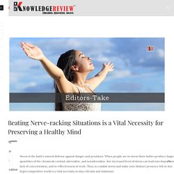 Beating Nerve-racking Situations is a Vital Necessity for Preserving a Healthy Mind